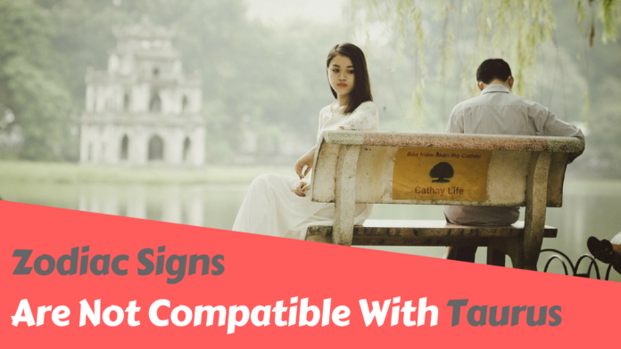Zodiac Signs Are Not Compatible With Taurus